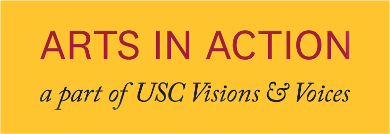 ARTS IN ACTION, a part of USC Visions & Voices