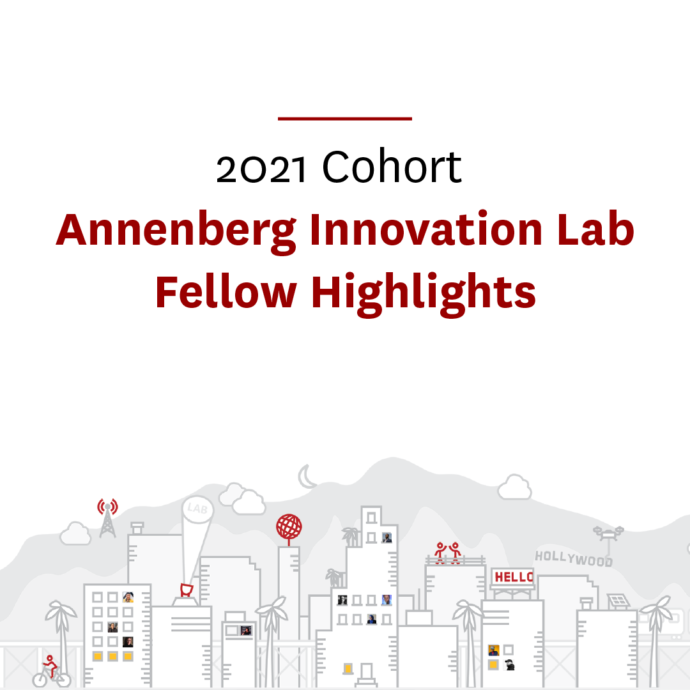 2021 Cohort, Annenberg Innovation Lab Fellow Highlights